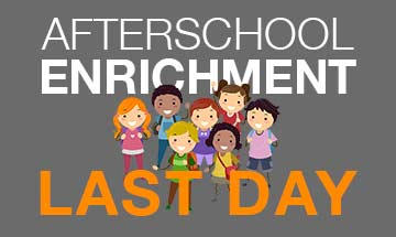 Last day of AfterSchool Enrichment