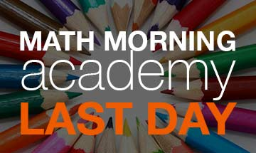 Last day of Math Morning Academy