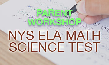 Parent Workshop on NYS ELA, Math, and Science tests,
